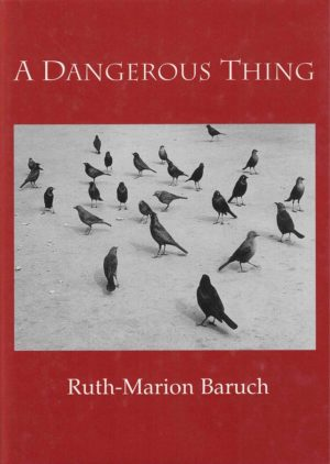 A Dangerous Thing poetry by Ruth-Marion Baruch