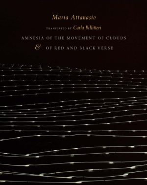Amnesia of the Movement of Clouds & of Red and Black Verse by Maria Attanasio, translated by Carla Billitteri, Bookcover showing white horizontal lines across a black background, accentuated by white dots