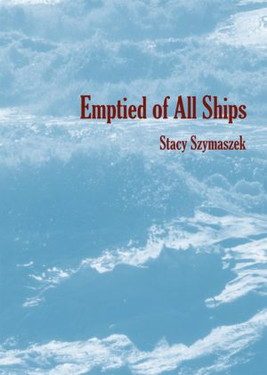 Emptied of All Ships by Stacy Szymaszek, Book cover showing a photograph of waves in the ocean.