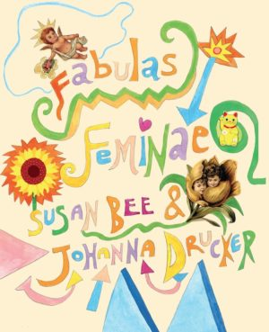 Fabulas Feminae by Susan Bee & Johanna Drucker, Book cover showing the authors names and book title in colourful font with a flower and drawings of angels and the Japanese luckycat.