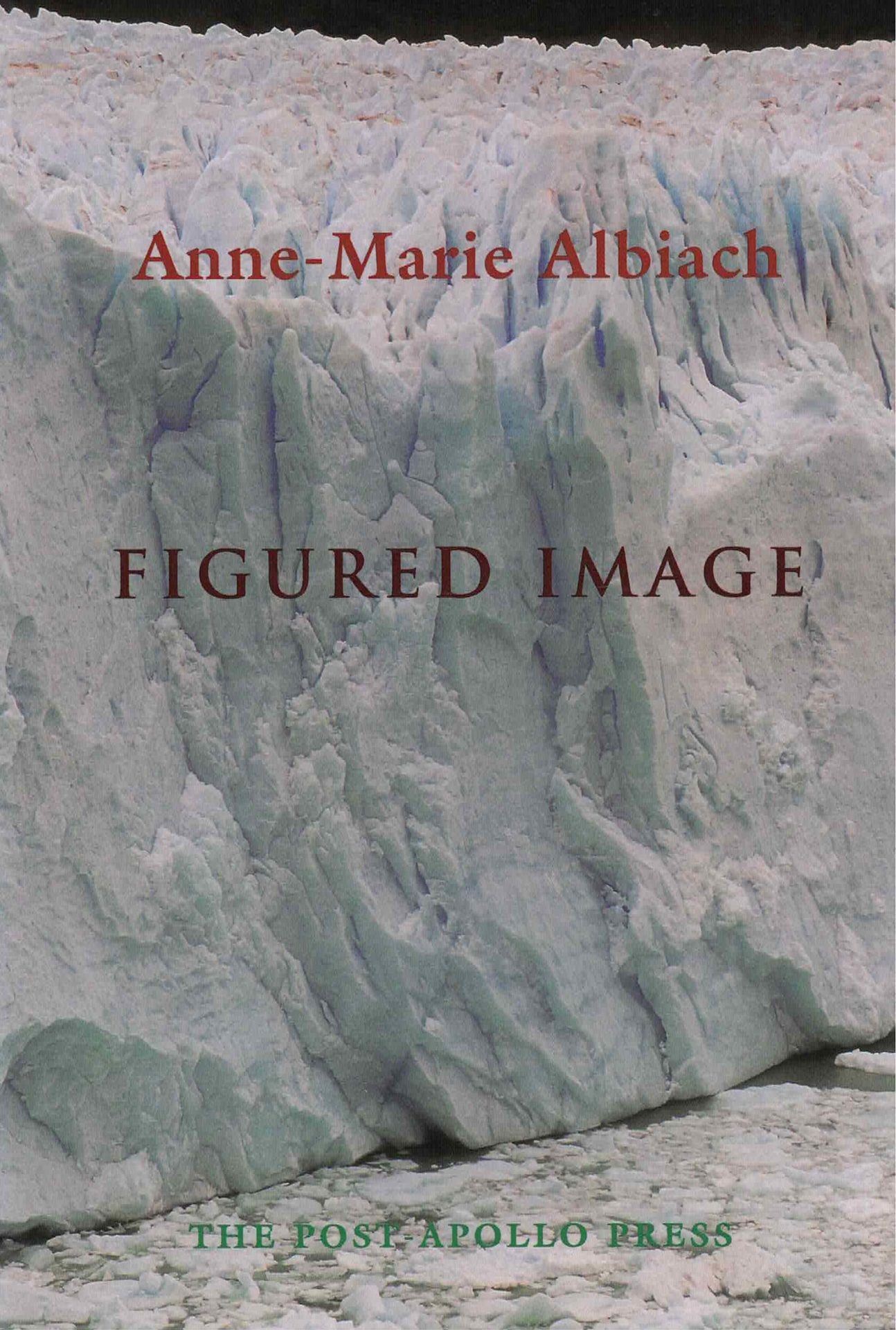 cover of Figured Image by anne-marie albiach, large ice glaciar with words printed on top in red and maroontext