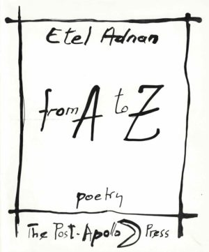 from A to Z by Etel Adnan; hand drawn black ink border, title and author name written in large handwritten black ink