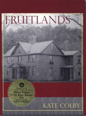 """Fruitlands by Kate Colby, a drawing of a house infront of a forest, greyscale against a background of burgundy red. A sticker on the cover reads """"Norma Faber First Book Award 2007"""""""