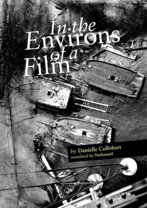 In the Environs of a Film by Danielle Colbert, Book cover showing a drawing of boats in birds-eye-view, greyscale
