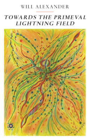 Towards the Primeval Lightning Field by Will Alexander, Book cover showing a busy painting of lines and dots meeting and merging in movement, yellow, orange, green and reds.