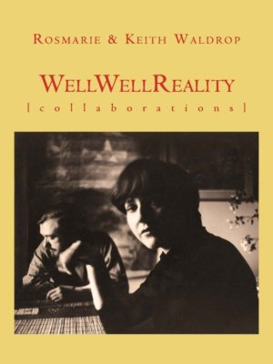 WellWellReality: Collaborations by Rosemarie & Keith Waldrop, Book cover showing a photograph of Rosmarie Waldrop looking at the viewer, Keith in the background, against a mustard yellow background.