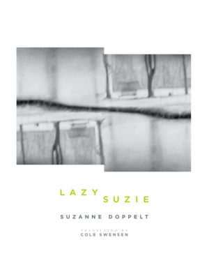 cover of lazy suzie by suzanne doppelt, translated by cole swensen; two b&w repeated images of an icy lakeand a snowy shore with a bench and three bare trees, the left image is upside down and adjusted so the horizon lines on each image match