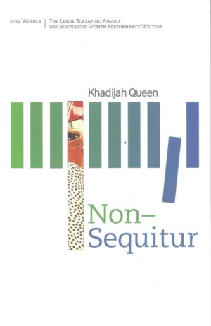 cover image for Khadijah Queen's Non-Sequitur, winner of the 2014 Leslie Scalapino Award for Innovative Women Performance Writers. A series of rectangular columns span the cover shading from green to blue.