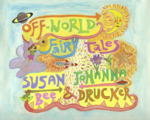 cover of Off-World Fairy Tales by Susan Bee & Johanna Drucker; colorful drawing of a planet, a fairy, a frog, a rocket, a ufo, a hummingbird at a flower, a star and a crescent moon, wth bursts of energy raidaiting and sky blue surrounding it