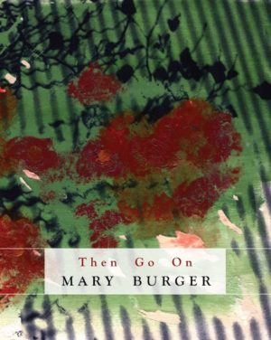cover Then Go On by Mary Burger; dark blue lines like spray paint stretch vertically across a green background. large red textured paint splotches across the middle with dark blue shapes like flower silhouettes along the top.