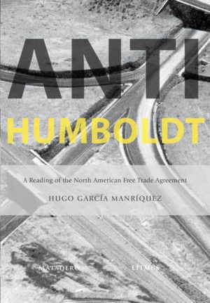 cover of Anti-Humboldt by Hugo Garcia Manriquez, black and white aerial photo of roads, one road splitting into three and curving off the sides of the page, the other cutting straight across diagonally