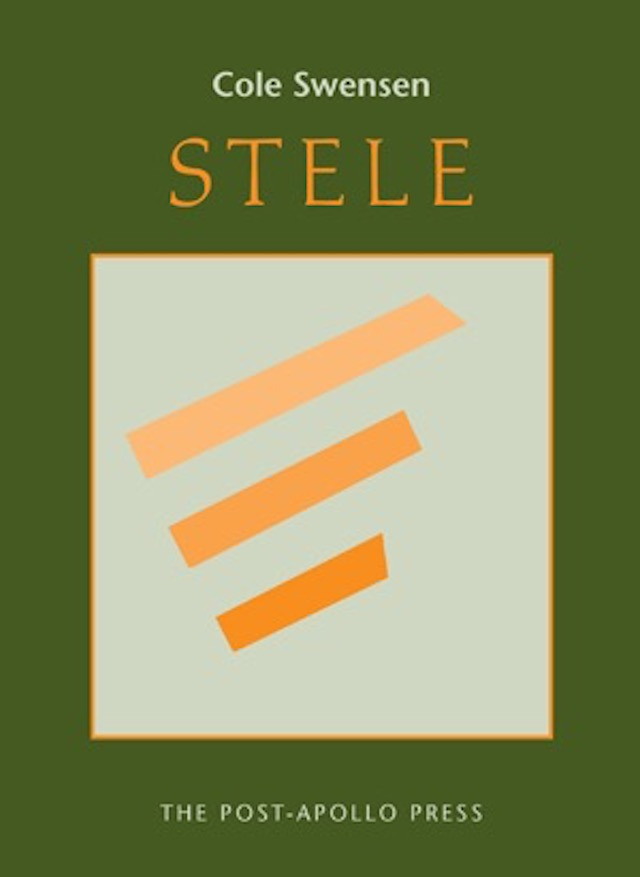 cover of stele by cole swensen, green background with a large off-white rectangle outlined in light orangein the middle and three thick lines of different lengths and different shades of light orange stacked, typed text of title and author name centered above