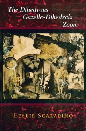cover of The Dihedrons Gazelle-Dihedrals Zoom by leslie scalapino; textured dark red background, rectangular illustration of domes archway with images of statues of human figures, birds, and other stones collaged into the image