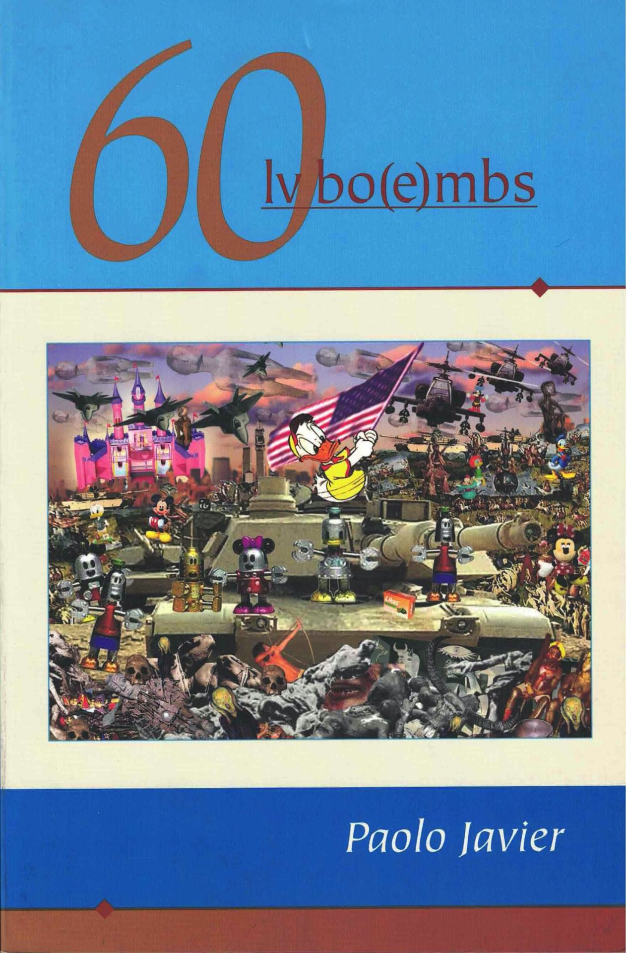 cover of 60lvbo(e)mbs by paolo javier; illustration of war zone with donald duck waving the US flag and standing on a tank, other disney characters, skulls, mechanical creatures, filld the foreground, warplanes and helicopters in the sky, the disney castle on the horizon line