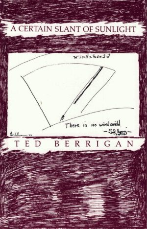 """cover of A Certain Slant of Sunlight by Ted Berrigan; background is colored in with maroon pen, with white space for title in maroon typing at top center, a black hand-drawn diagram of a windshield a note that says """"there is no windshield,"""" and white space for author name underneath in maroon typing"""