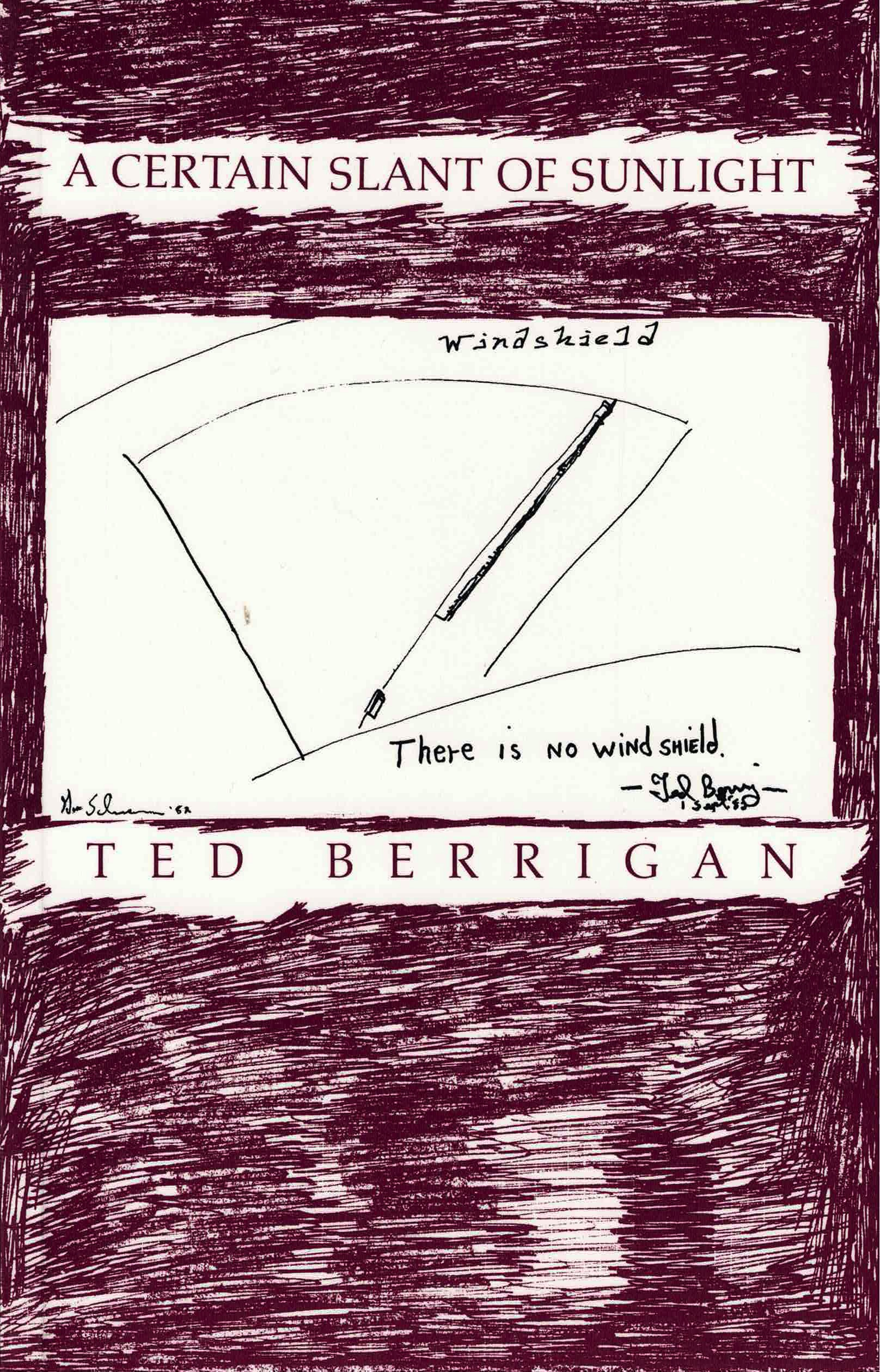 "cover of A Certain Slant of Sunlight by Ted Berrigan; background is colored in with maroon pen, with white space for title in maroon typing at top center, a black hand-drawn diagram of a windshield a note that says ""there is no windshield,"" and white space for author name underneath in maroon typing"