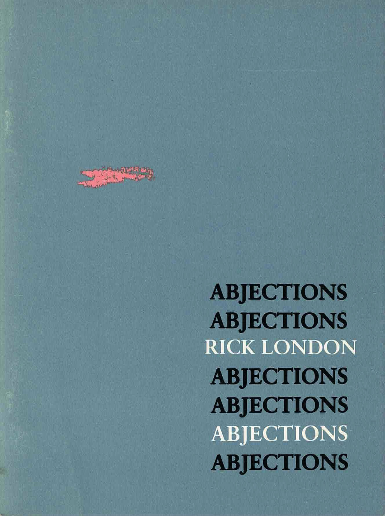 cover of Abjections by rick london, light grey-blue background with a smudge of light pink on left side slightly above horizontal, title is right justified at the bottom half of page and repeated in a column in black typed text, interrupted by author name in white typed text and the title written once in white text
