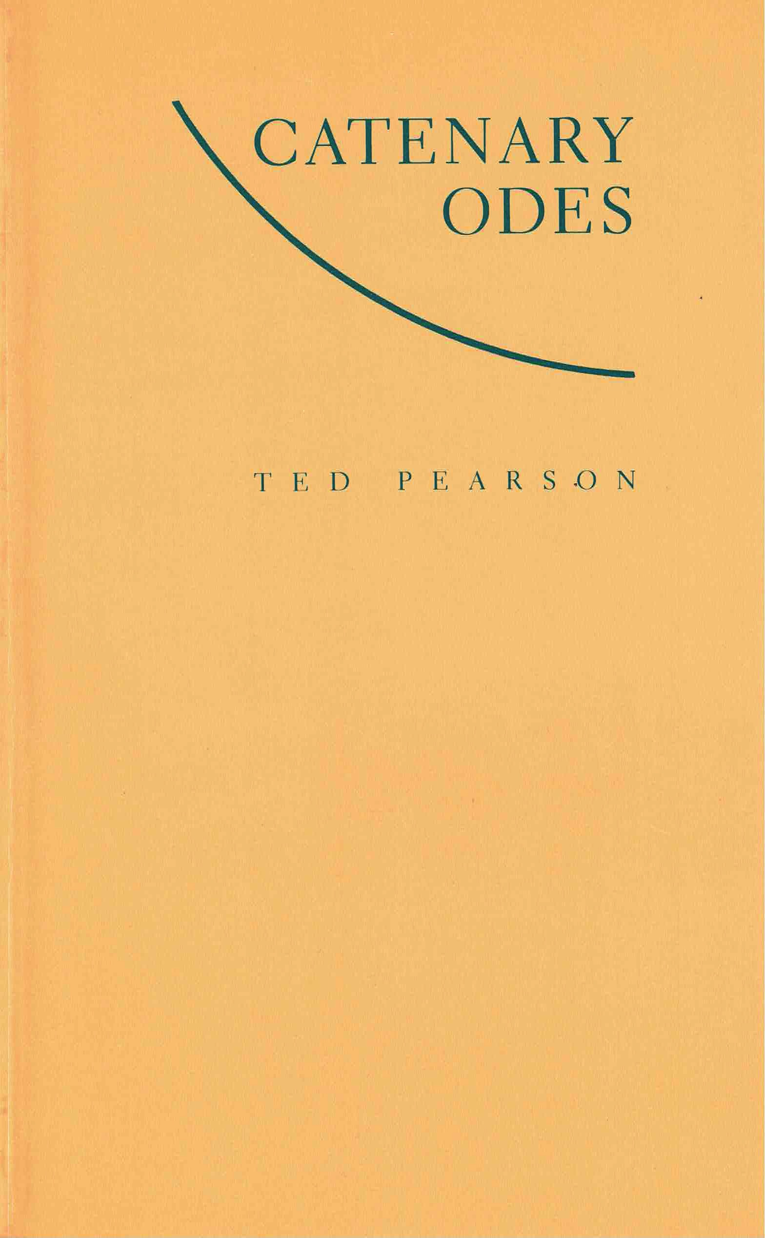 cover of Catenary Odes by Ted Pearson; light yellow-brown background, title is rght-justified at top right corner of the page in green typed writing with a curved green line that boxes it into the corner, author name is just below in smaller green typed writing, also right-justified