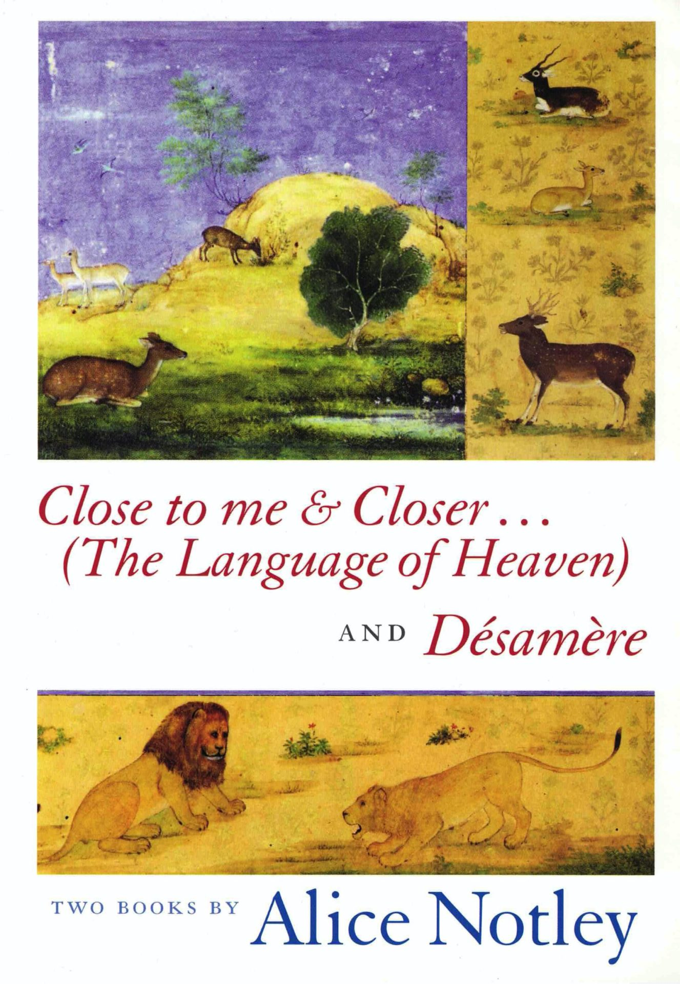 cover of Close to me & Closer by Alice Notley; top of page is a painting of deer and llamas grazing and laying in yellow and green grass with a purple sky, bottom of page is a painting of a male and female lion facing each other in yellow grass