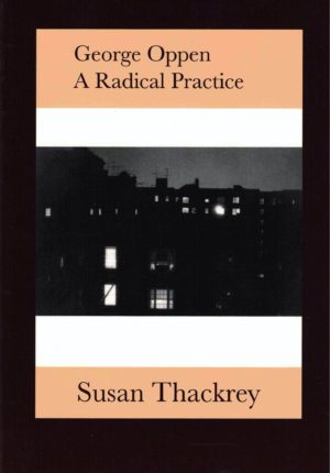 cover of George Oppen A Radical Practice by Susan Thackrey; b&w photo of apartment buildings at night, lights shining through windows