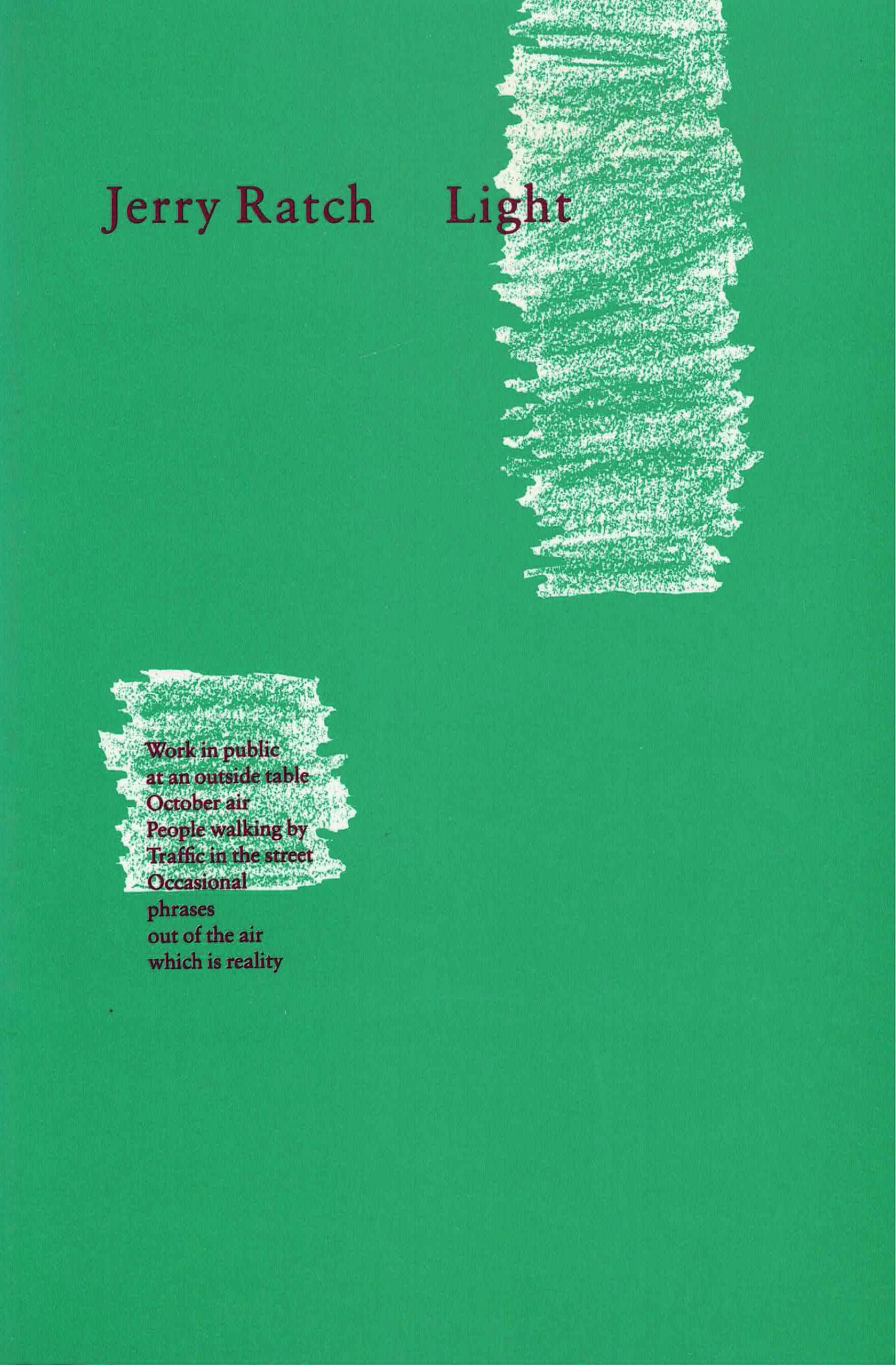 cover of Light by Jerry Ratch; leaf green background, white crayon drawn column coming halfway down from the top right side, white crayon square on bottom half of left side, poem in deep maroon ink typed poem beginning in white square and ending in the green background