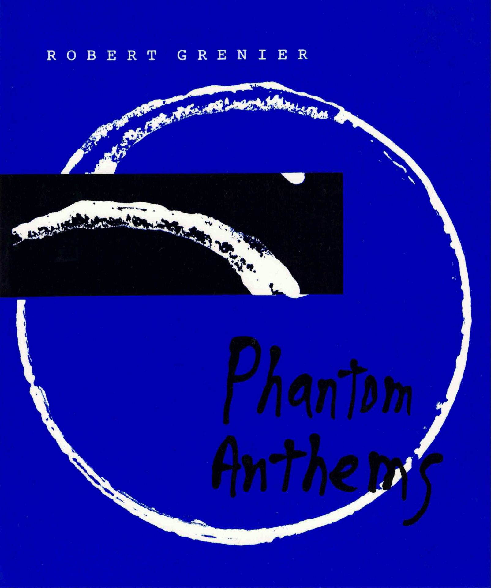 cover of Phantom Anthems by Robert Grenier, bright blue background with large brush-stroke white circle at center; a black rectangle with large white brush stroke stretches from left side