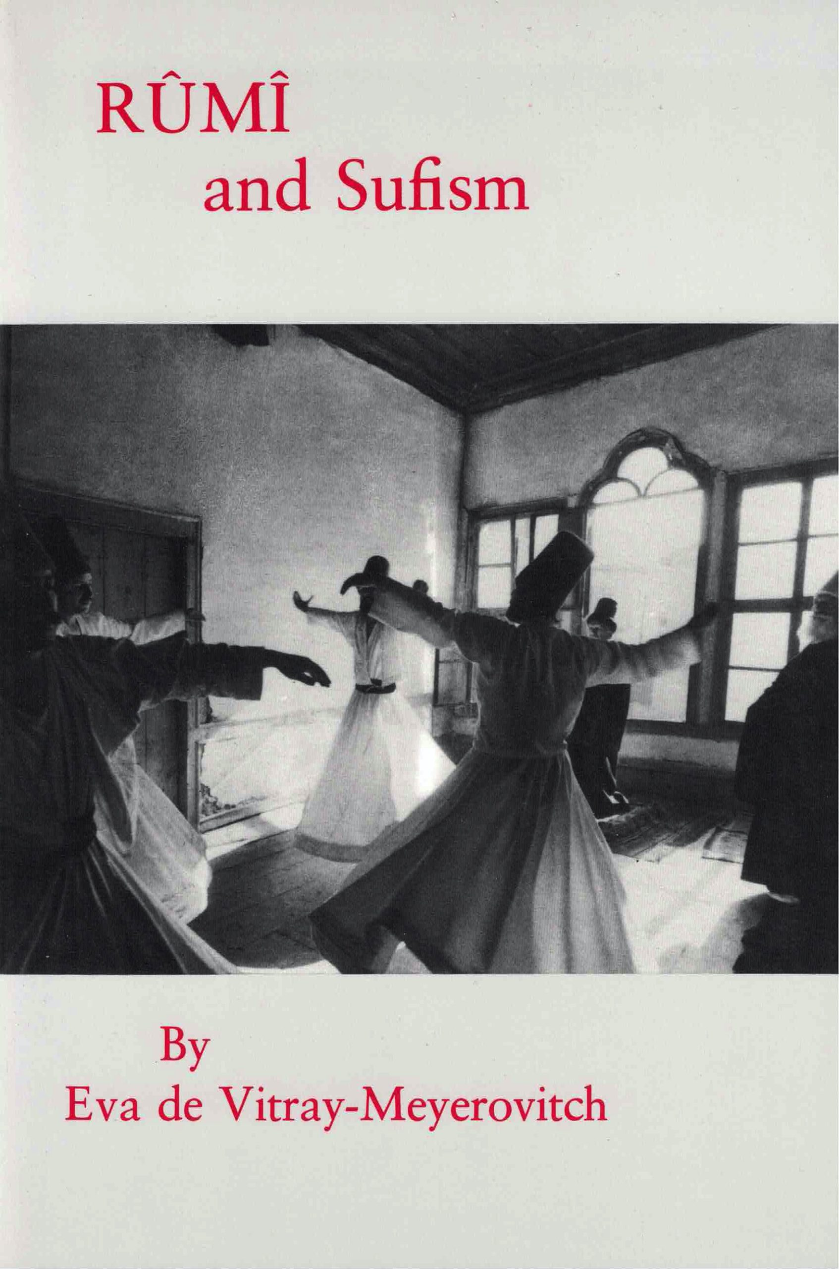 cover of Rumi and Sufism by Eva de Vitray-Meyerovitch; b&w photo of men dnacing in a cricle, their arms out, wearing white robes and cylindrical caps, photo is on a white background with title above and author name below in red typing