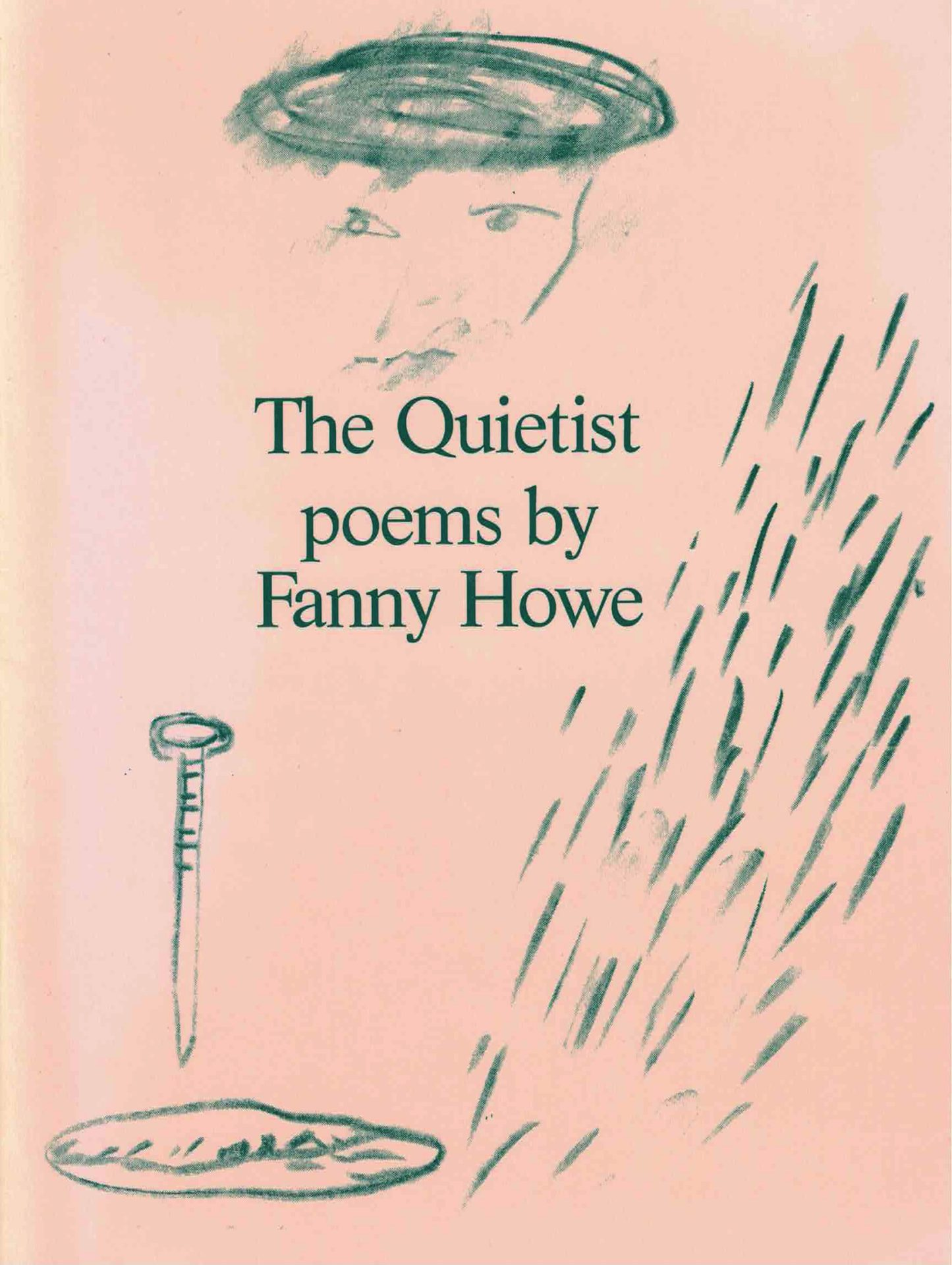 cover of The Quietist by Fanny Howe, pale pink background with dark green hand drawing of lines like rain, a nail over an oval, and a face with a circle hat