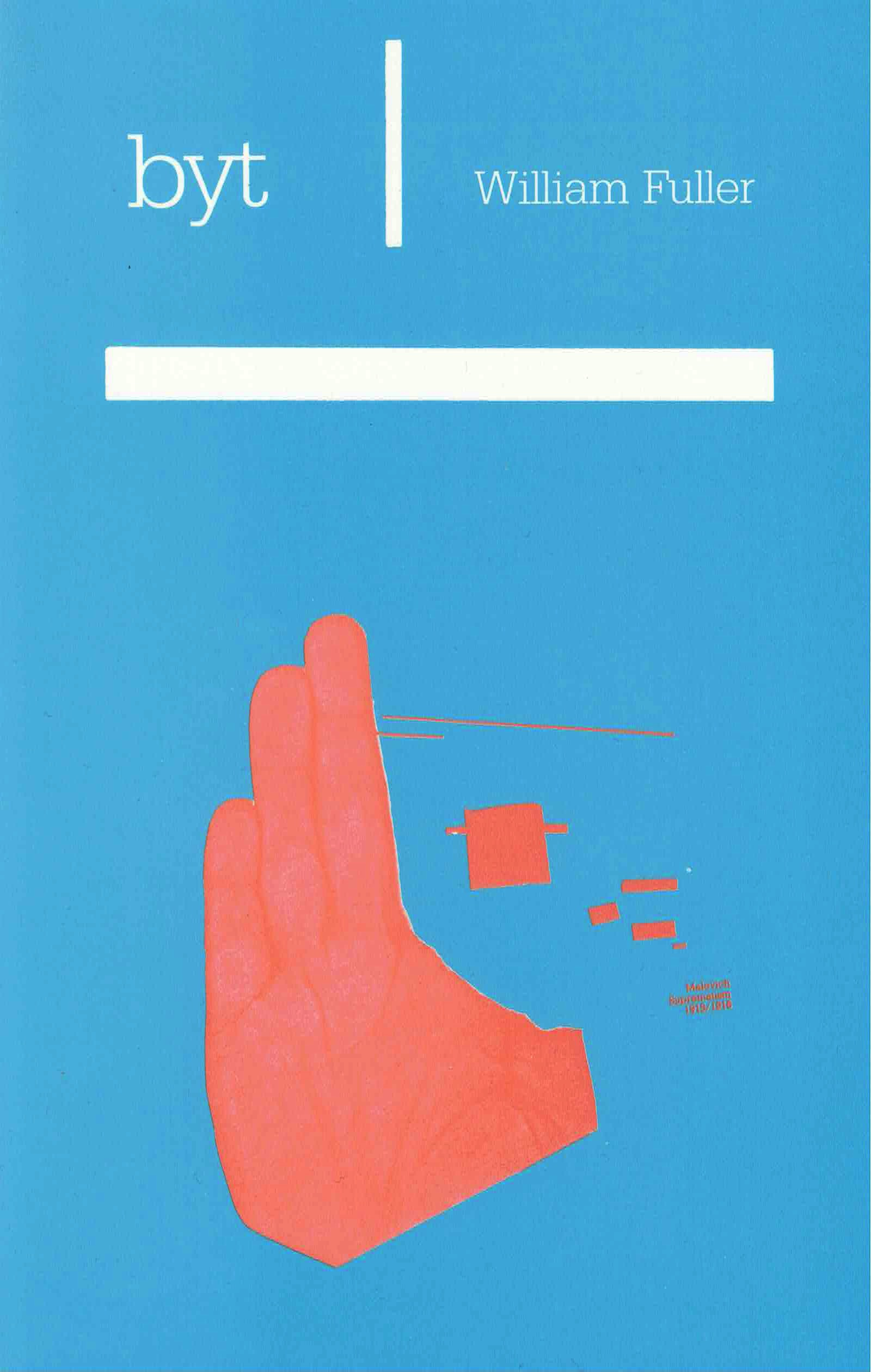cover of byt by William Fuller; sky blue background, title is left justified at top of page in white typed text, separated with a vertical white line from author name, which is right justified, horizontal thick white line is under the text, a light pink painting of a hand with just the three outer fingers and small rectangular shapes where the index and thumb digits should be