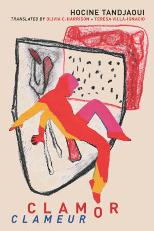 Clamor(Clameur) by Hocine Tandjaoui, Translated by Olivia C. Harrison and Teresa Villa-Ignacio, Book cover showing a figure in bright red, magenta and yellow falling backward or dancing, the background is a sketch drawing of black and red charcoal forming two square like frames, the space where they meet is filled with black dots.